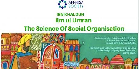 Ibn Khaldun: Ilm ul Umran - The Science of Social Integration tickets