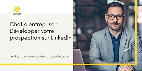 Chef d'entreprise : Développer votre prospection sur LinkedIn billets