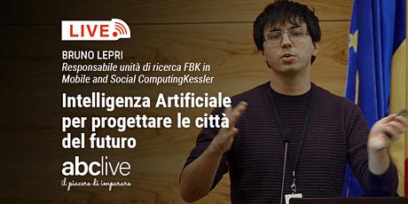 Bruno Lepri - Intelligenza Artificiale per progettare le città del futuro biglietti