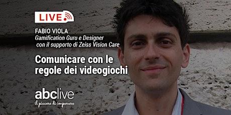 Fabio Viola - Comunicare con le regole dei videogiochi biglietti