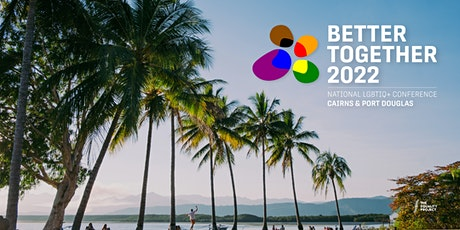 Better Together 2022 National LGBTIQ+ Conference tickets