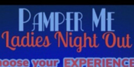 Pamper Me ! Ladies Night Out tickets