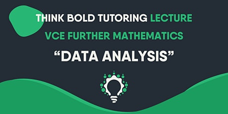 VCE FURTHER MATHEMATICS LECTURES (DATA ANALYSIS) tickets