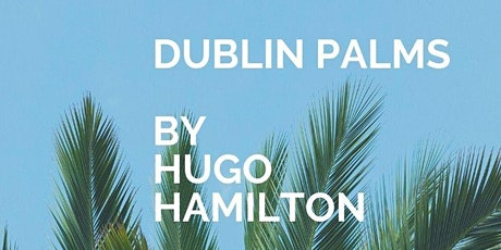 The Ambassador's Reading List: Dublin Palms by Hugo Hamilton Tickets