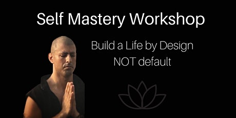SELF MASTERY -  YOUR LIFE BY DESIGN not Default tickets