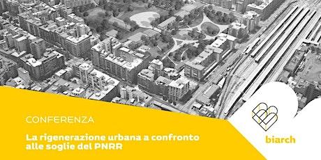 La rigenerazione urbana a confronto alle soglie del PNRR biglietti