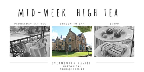 December Mid Week  High Tea  and  Overnewton Castle Tour tickets
