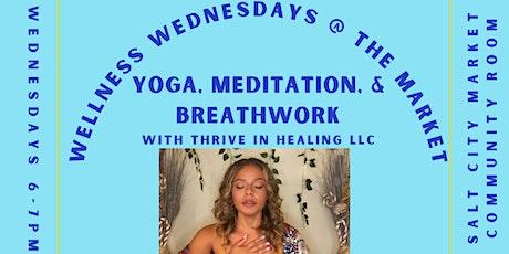WELLNESS WEDNESDAYS : Yoga, Breathwork, & Meditation @ The Market tickets