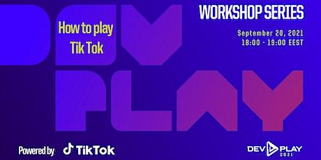 Workshop Dev.Play - How to play TikTok tickets