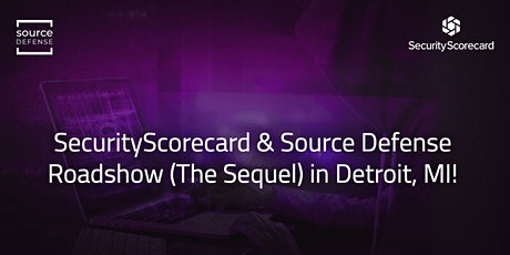 SecurityScorecard & Source Defense Roadshow (The Sequel) in Detroit! tickets