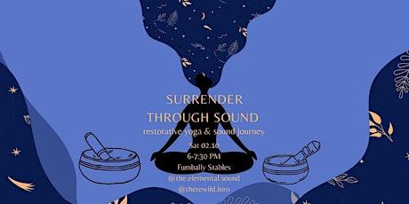 SURRENDER THROUGH SOUND  -  RESTORATIVE YOGA + SOUND BATH tickets
