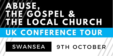 The Gospel, Abuse and the Local Church  - SWANSEA tickets