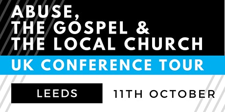 The Gospel, Abuse and the Local Church - LEEDS tickets