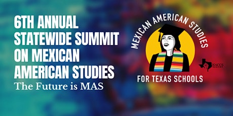 6th Annual Statewide Summit on Mexican American Studies tickets