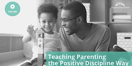 Teaching Parenting the Positive Discipline Way (Online - October 2021) tickets