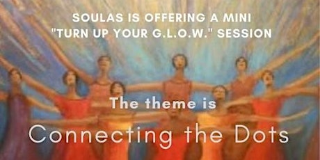 Turn Up Your G.L.O.W.!  Join Soulas for tips on Connecting the  Dots! tickets