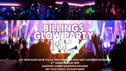 BILLINGS GLOW PARTY AT THE ALL NEW WILD WEST tickets