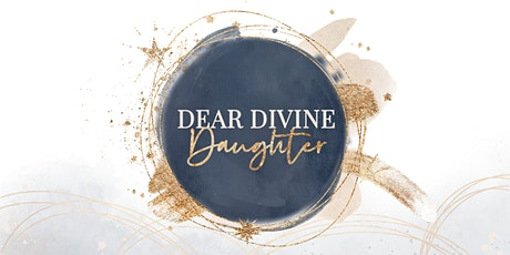 Dear Divine Daughter: A Celebration of Women and Divine Worth tickets