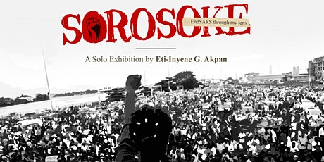 """SOROSOKE... EndSARS Through My Lens"" photo exhibition tickets"