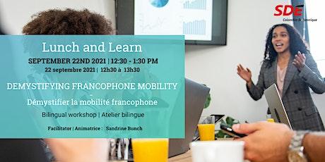 LUNCH AND LEARN: Démystifier la mobilité francophone tickets