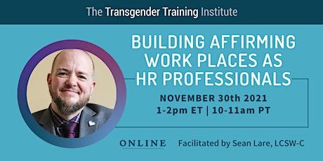 Building Affirming Work Places as HR Professionals - 11/30/21, 1-2pm ET tickets