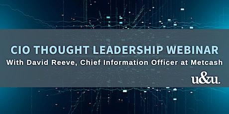 CIO Thought Leadership Webinar | David Reeve tickets
