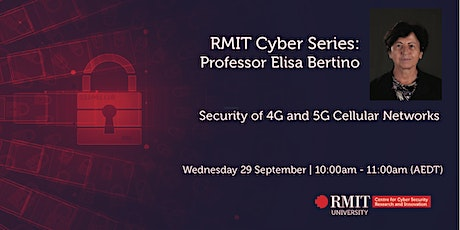 RMIT Cyber Series: Security of 4G and 5G  - Professor Elisa Bertino tickets
