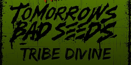 Tomorrow's Bad Seeds / Tribe Divine / MKC  (Performing Live) tickets