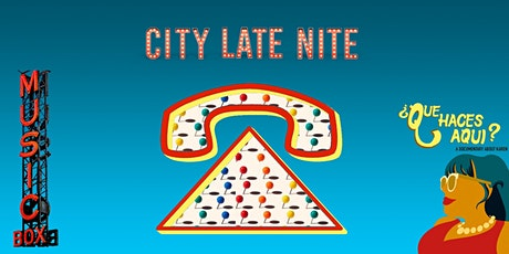 CITY LATE NITE: ¿Que Haces Aqui? tickets