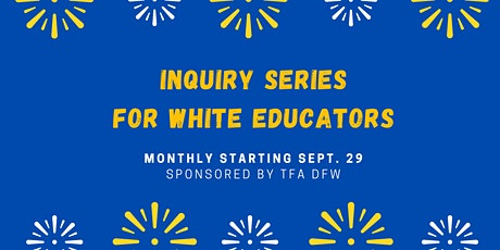 Inquiry Series for White Educators tickets