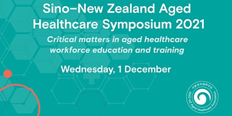 Sino-New Zealand Aged Healthcare Symposium 2021 tickets