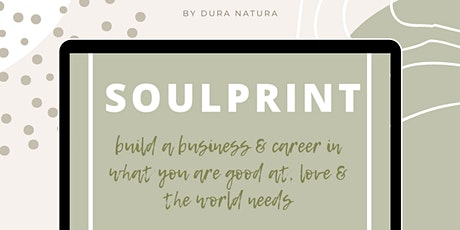SOULPRINT: Build a business in what you love, you are good & the world need tickets