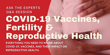COVID-19 Vaccines, Fertility & Reproductive Health - Ask the Experts  Q&A tickets