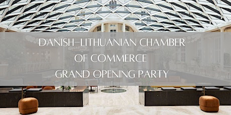 Danish-Lithuanian Chamber of Commerce Grand Opening Party tickets
