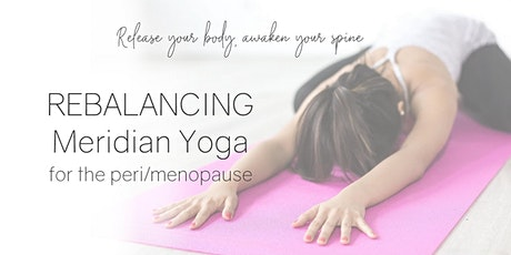 Gentle Rebalancing Meridian Yoga - For Women in the Peri/ Menopause tickets
