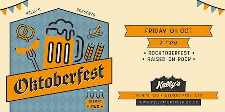 Oktoberfest #4 - Raised On Rock - Rocktoberfest Special at Kellys Village tickets