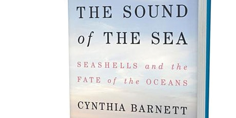 Cynthia Barnett : The Sound of the Sea: Seashells and the Fate of the Ocean tickets