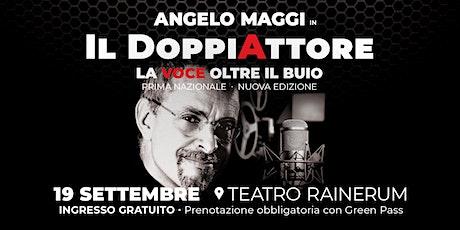 """Angelo Maggi in """"Il DoppiAttore - La voce oltre il buio"""" biglietti"""
