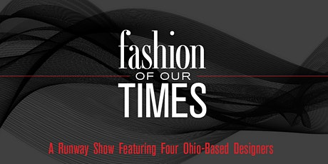 Fashion  of Our Times: A Runway Show  Featuring Four Ohio-Based Designers tickets