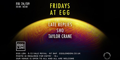 Fridays at EGG: Late Replies, Sho & Taylor Crane tickets