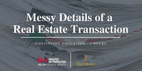 Messy Details of a Real Estate Transaction - 3hours of CE tickets