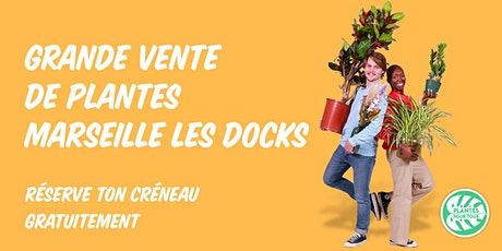 Grande Vente de Plantes Marseille Les Docks billets
