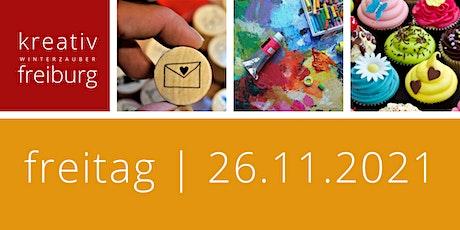 Messe kreativ freiburg | Freitag | 26.11.2021 Tickets