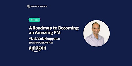 Webinar: A Roadmap to Becoming an Amazing PM by Amazon Sr Manager of PM tickets