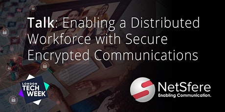 Talk: Enabling a Distributed Workforce with Secure Encrypted Communications tickets