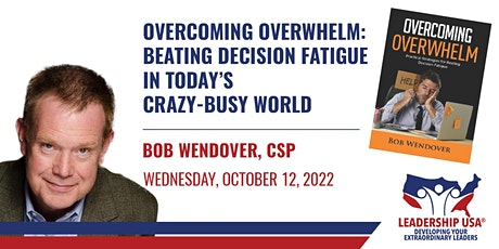 Overcoming Overwhelm: Beating Decision Fatigue in Today's Crazy-Busy World tickets