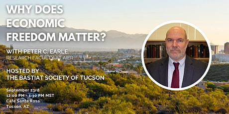 """Tucson: """"Why Does Economic Freedom Matter?"""" with Peter C. Earle tickets"""