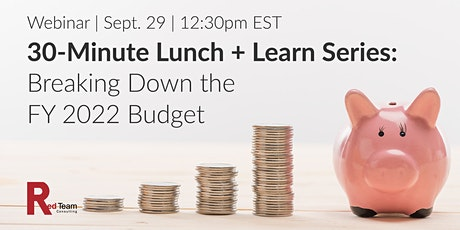 30-Minute Lunch + Learn Series: Breaking Down the FY22 Federal Budget tickets