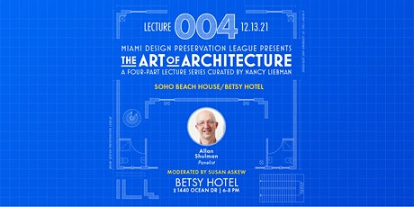 """""""Art of Architecture"""" Soho Beach House / Betsy Hotel (Lecture 4) tickets"""