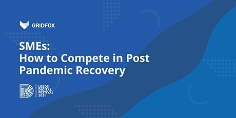 SMEs: How to Compete in Post Pandemic Recovery tickets